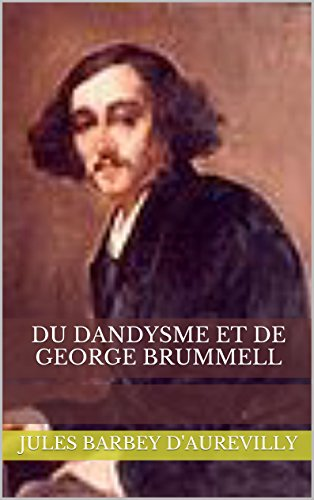 Jules Barbey d'Aurevilly - Du Dandysme et de George Brummell (French Edition)