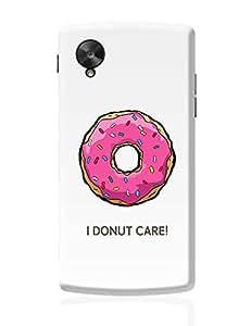 PosterGuy Google Nexus 5 Case Cover - I Donut Care!   Designed By :- Yash Banka