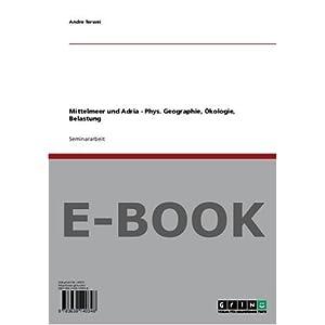 Mittelmeer und Adria - Phys. Geographie, Ökologie, Belastung