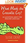 What Made The Crocodile Cry?: 101 que...