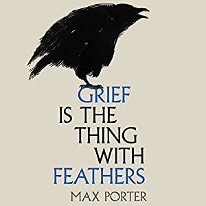 Grief Is the Thing with Feathers Audiobook
