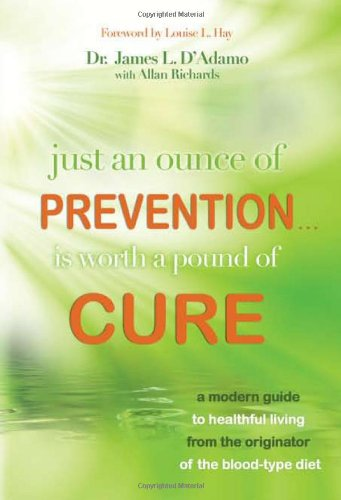Image of Just An Ounce of Prevention.Is Worth a Pound of Cure: A Modern Guide to Healthful Living from the Originator of the Blood-Type Diet