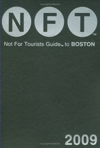Not For Tourists Guide 2009 to Boston (Not for Tourists Guidebook)