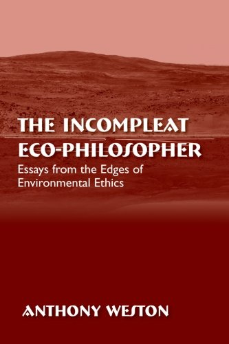 The Incompleat Eco-Philosopher: Essays from the Edges of Environmental Ethics (SUNY series in Environmental Philosophy a