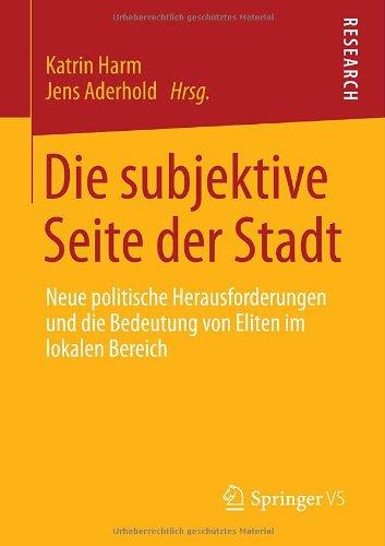 Die subjektive Seite der Stadt: Neue politische Herausforderungen und die Bedeutung von Eliten im lokalen Bereich (Germa