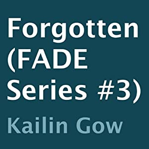 Forgotten: FADE, Book 3 | [Kailin Gow]