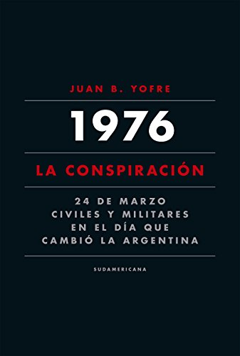 1976. La conspiración: 24 de marzo. Civiles y militares en el día que cambió la Argentina
