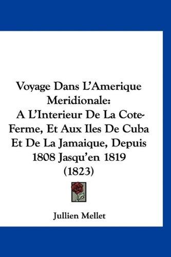 Voyage Dans L'Amerique Meridionale: Al'interieur de La Cote-Ferme, Et Aux Iles de Cuba Et de La Jamaique, Depuis 1808 Jasqu'en 1819 (1823)