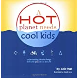 A Hot Planet Needs Cool Kids: Understanding Climate Change and What You Can Do About It ~ Julie Hall