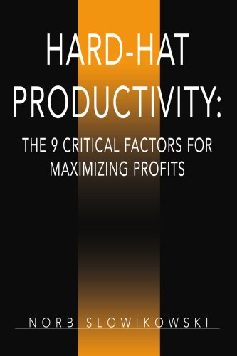Hard-hat Productivity the 9 Critical Factors for Maximizing Profits: The 9 Critical Factors for Maximizing Profits