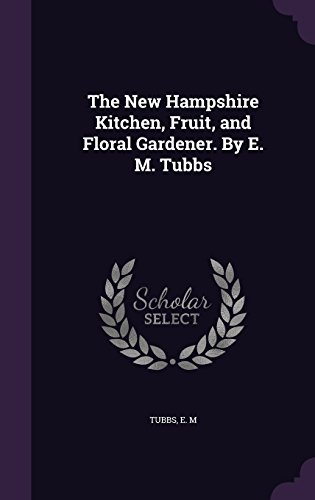 The New Hampshire Kitchen, Fruit, and Floral Gardener. By E. M. Tubbs