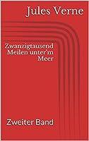 Zwanzigtausend Meilen unter'm Meer - Zweiter Band (German Edition)
