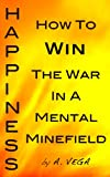 img - for Happiness: How To Win The War In A Mental Minefield book / textbook / text book