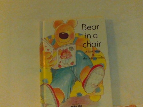 Bear in a chair: A first book of rhyming words (My wonderful word box)