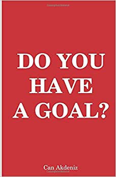 Do You Have A Goal: The Art Of Goal Setting