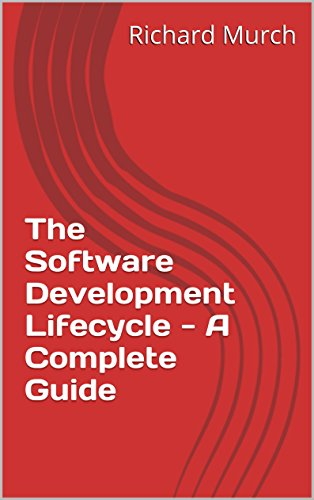 The Software Development Lifecycle - A Complete Guide, by Richard Murch