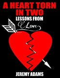 Unrequited Love:: A Heart Torn In Two, Lessons From Love