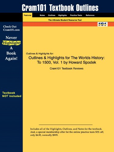 Outlines & Highlights for The Worlds History: To 1500, Vol. 1 by Howard Spodek