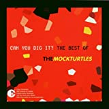 Can You Dig It?: The Best of the Mock Turtles MOCK TURTLES