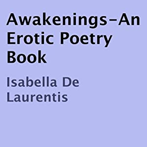 Awakenings: An Erotic Poetry Book | [Isabella De Laurentis]