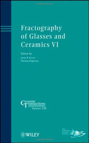 Fractography Of Glasses And Ceramics Vi: Ceramic Transactions, Volume 230 (Ceramic Transactions Series)