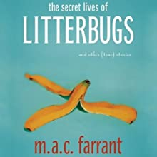 The Secret Lives of Litterbugs (       UNABRIDGED) by M.A.C. Farrant Narrated by Erin Moon