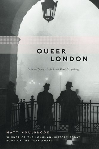 Queer London: Perils and Pleasures in the Sexual Metropolis, 1918-1957 (The Chicago Series on Sexuality, History, and So
