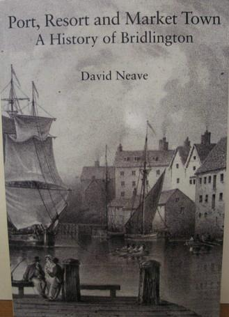Port, Resort and Market Town: A History of Bridlington David Neave