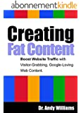 Creating Fat Content: Boost Website Traffic with Visitor-Grabbing, Google-Loving Web Content (English Edition)