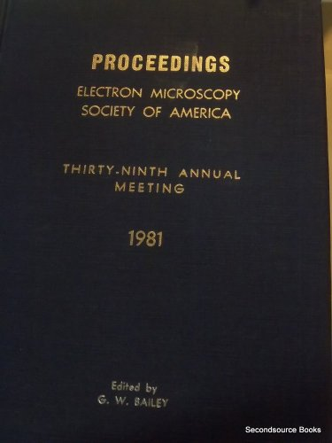 Proceedings: Electron Microscopy Society Of America Thirty-Ninth Annual Meeting 1981 By Bailey G. W. Editor By Bailey G. W. Editor By Bailey G. W. Editor