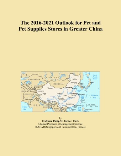 the-2016-2021-outlook-for-pet-and-pet-supplies-stores-in-greater-china