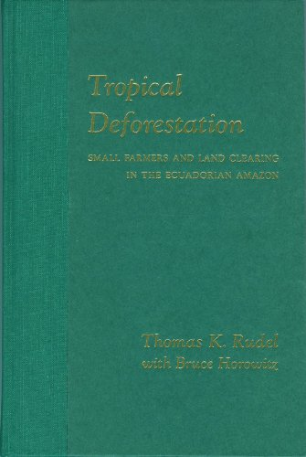 Tropical Deforestation: Small Farmers and Land Clearing in the Ecudorian Amazon (Issues, Cases, and Methods in Biodiversity Conservation) PDF