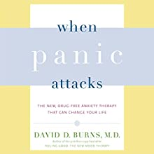 When Panic Attacks: The New, Drug-Free Anxiety Therapy That Can Change Your Life | Livre audio Auteur(s) : David D. Burns MD Narrateur(s) : Kaleo Griffith