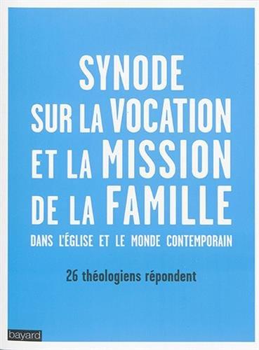 Synode sur la vocation et la mission de la famille dans l'Eglise et dans le monde contemporain : 26 théologiens répondent