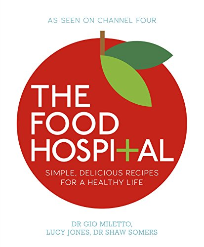 The Food Hospital by Dr Gio Miletto, Dr Dr Shaw Somers, Lucy Jones