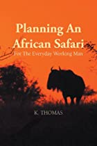 Planning an African Safari: For the Everyday Working Man