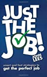 Just the Job!: Smart and Fast Strategies to Get the Perfect Job