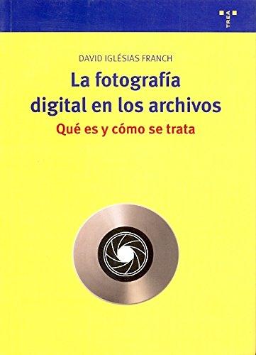 La fotografía digital en los archivos. Qué es y cómo se trata (Biblioteconomía y Administración Cultural)