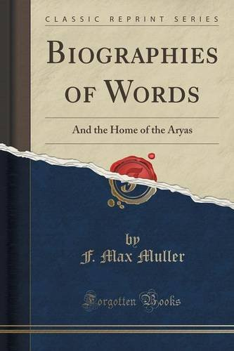 Biographies of Words: And the Home of the Aryas (Classic Reprint)