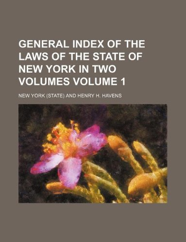 General index of the laws of the state of New York in two volumes Volume 1