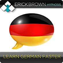 Learn German Faster: Learning a Foreign Language (Hypnosis & Meditation)  by Erick Brown Narrated by Erick Brown