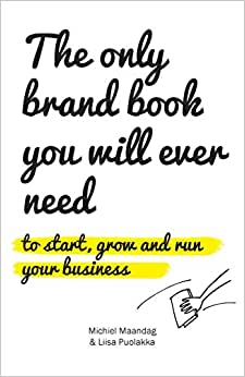 The Only Brand Book You Will Ever Need: To Start, Run And Grow Your Business