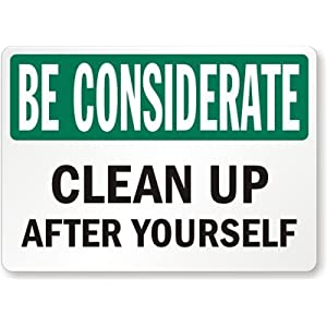 Be Considerate Clean Up After Yourself Plastic Sign 10 X 7 Industrial Warning Signs