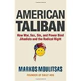 American Taliban: How War, Sex, Sin, and Power Bind Jihadists and the Radical Right ~ Markos Moulitsas Z�niga