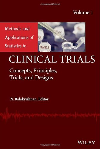 Methods And Applications Of Statistics In Clinical Trials: Volume 1 - Concepts, Principles, Trials, And Designs