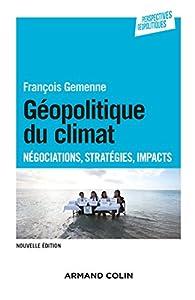 Géopolitique du climat - Négocations, stratégies, impacts - 2e édition par François Gemenne
