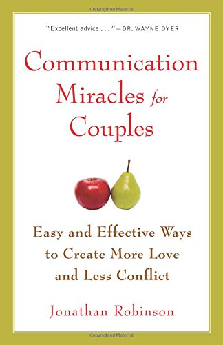 Communication Miracles for Couples: Easy and Effective Tools to Create More Love and Less Conflict