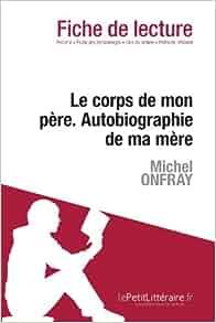 Amazon.fr - Le Corps de mon père. Autobiographie de ma mère de Michel Onfray (Fiche de lecture