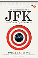 The Assassination of JFK: Minute by Minute