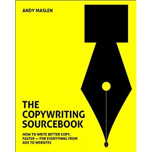 The Copywriting Sourcebook: How to Write Better Copy, Faster - For Everything from Ads to Websites